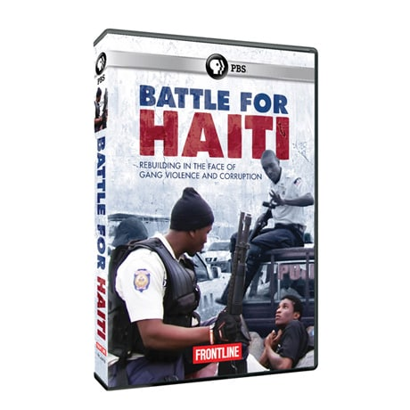 FRONTLINE: Battle for Haiti: Rebuilding in the Face of Gang Violence and Corruption DVD