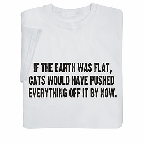 If the Earth Was Flat Shirts