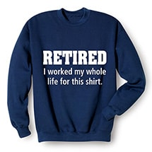 Alternate Image 2 for Retired I Worked My Whole Life For This Shirt T-Shirt